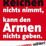 Plakat zur Bundestagswahl: Wer den Reichen nichts nimmt, kann den Armen nichts geben! - Also Kommunisten wählen! - DKP